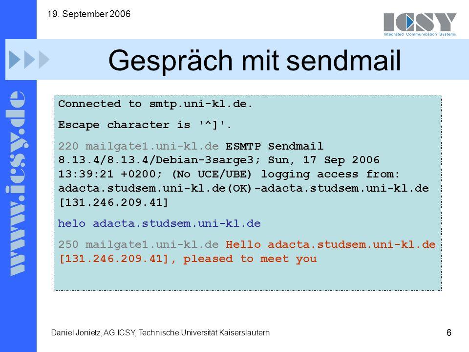 6 19. September 2006 Daniel Jonietz, AG ICSY, Technische Universität Kaiserslautern Gespräch mit sendmail Connected to smtp.uni-kl.de. Escape characte