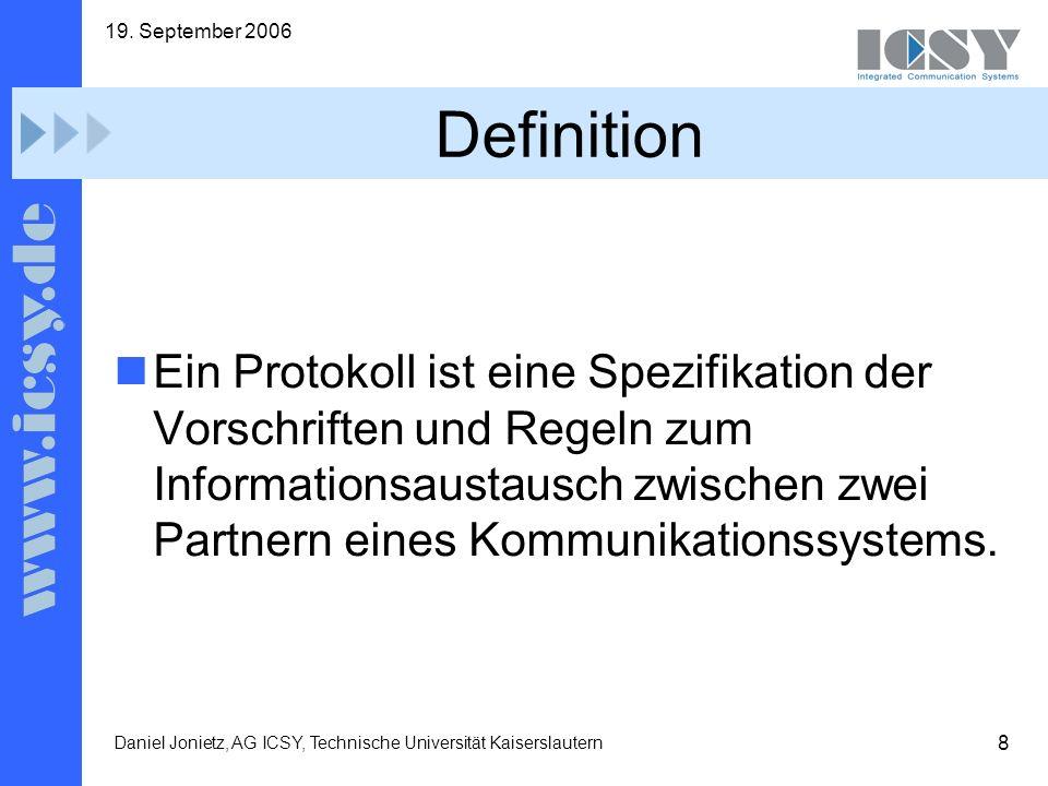8 19. September 2006 Daniel Jonietz, AG ICSY, Technische Universität Kaiserslautern Definition Ein Protokoll ist eine Spezifikation der Vorschriften u