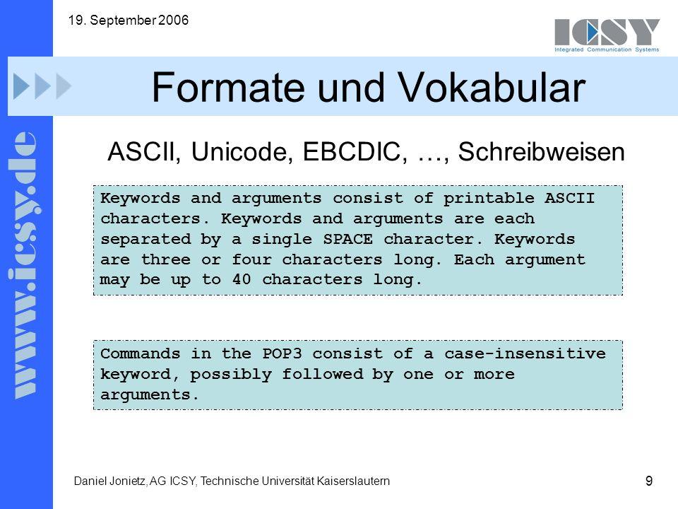 9 19. September 2006 Daniel Jonietz, AG ICSY, Technische Universität Kaiserslautern Formate und Vokabular ASCII, Unicode, EBCDIC, …, Schreibweisen Key