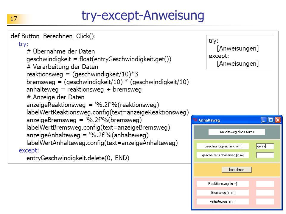 17 try-except-Anweisung def Button_Berechnen_Click(): try: # Übernahme der Daten geschwindigkeit = float(entryGeschwindigkeit.get()) # Verarbeitung de