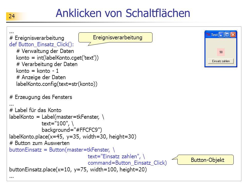 24 Anklicken von Schaltflächen... # Ereignisverarbeitung def Button_Einsatz_Click(): # Verwaltung der Daten konto = int(labelKonto.cget('text')) # Ver