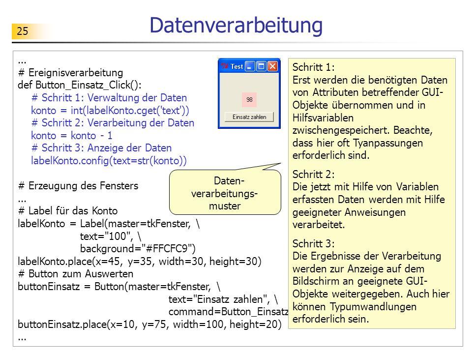 25 Datenverarbeitung... # Ereignisverarbeitung def Button_Einsatz_Click(): # Schritt 1: Verwaltung der Daten konto = int(labelKonto.cget('text')) # Sc