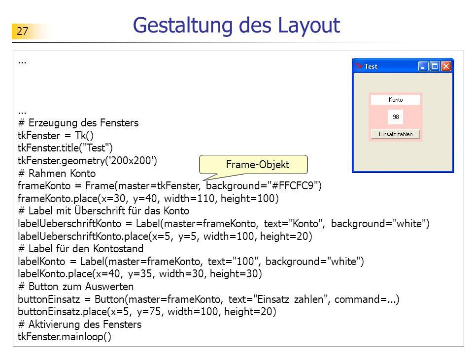 27 Gestaltung des Layout... # Erzeugung des Fensters tkFenster = Tk() tkFenster.title(