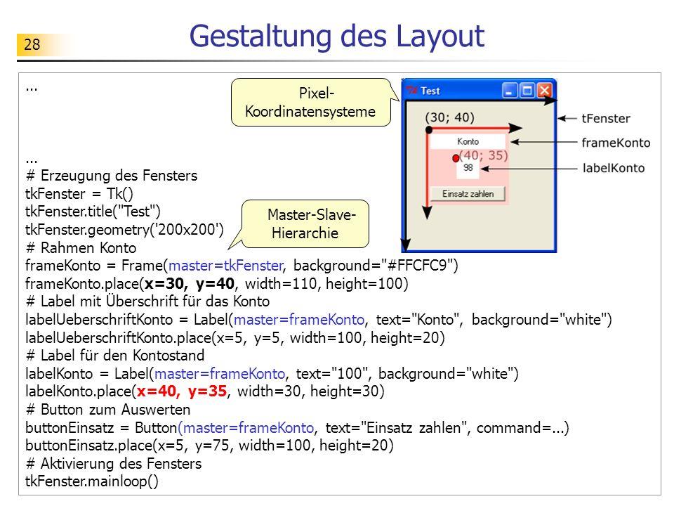 28 Gestaltung des Layout... # Erzeugung des Fensters tkFenster = Tk() tkFenster.title(