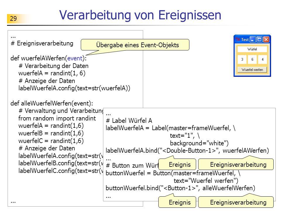 29 Verarbeitung von Ereignissen... # Ereignisverarbeitung def wuerfelAWerfen(event): # Verarbeitung der Daten wuerfelA = randint(1, 6) # Anzeige der D