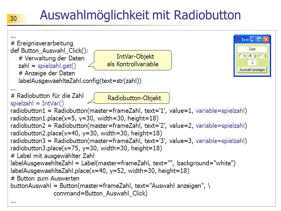 30 Auswahlmöglichkeit mit Radiobutton... # Ereignisverarbeitung def Button_Auswahl_Click(): # Verwaltung der Daten zahl = spielzahl.get() # Anzeige de