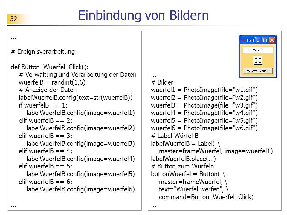 32 Einbindung von Bildern... # Ereignisverarbeitung def Button_Wuerfel_Click(): # Verwaltung und Verarbeitung der Daten wuerfelB = randint(1,6) # Anze