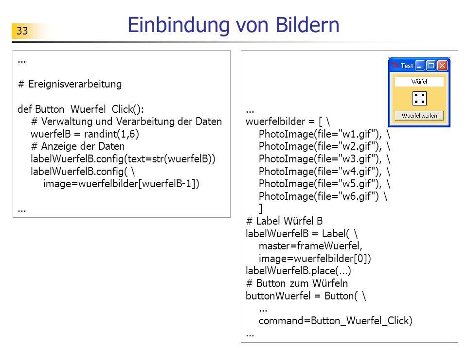 33 Einbindung von Bildern... # Ereignisverarbeitung def Button_Wuerfel_Click(): # Verwaltung und Verarbeitung der Daten wuerfelB = randint(1,6) # Anze