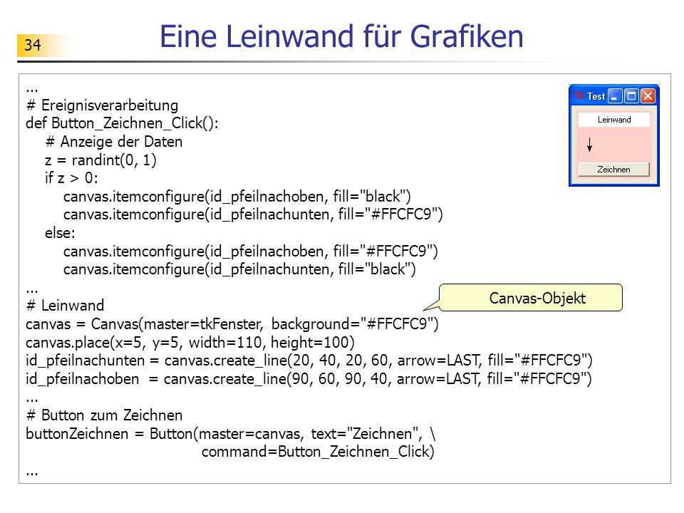 34 Eine Leinwand für Grafiken... # Ereignisverarbeitung def Button_Zeichnen_Click(): # Anzeige der Daten z = randint(0, 1) if z > 0: canvas.itemconfig