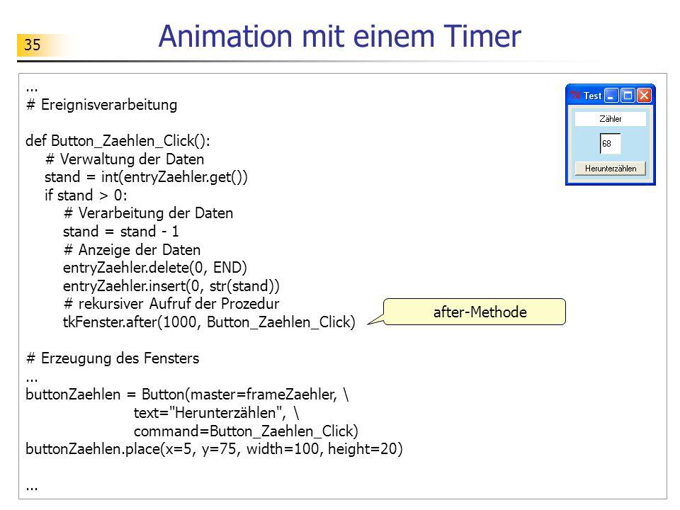 35 Animation mit einem Timer... # Ereignisverarbeitung def Button_Zaehlen_Click(): # Verwaltung der Daten stand = int(entryZaehler.get()) if stand > 0