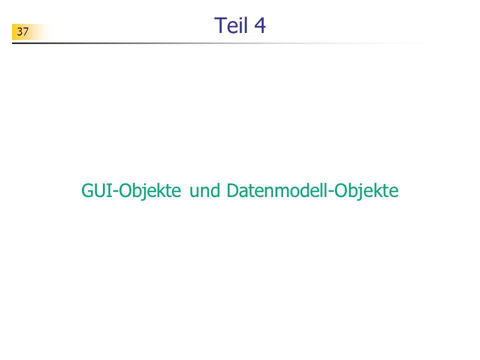 37 Teil 4 GUI-Objekte und Datenmodell-Objekte