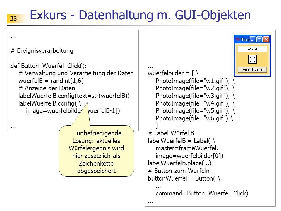 38 Exkurs - Datenhaltung m. GUI-Objekten... # Ereignisverarbeitung def Button_Wuerfel_Click(): # Verwaltung und Verarbeitung der Daten wuerfelB = rand