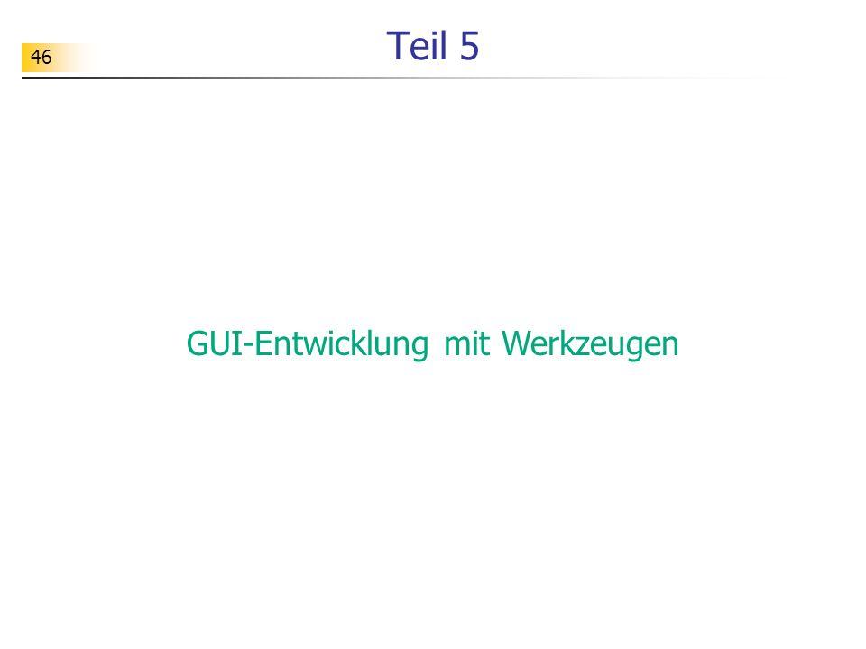 46 Teil 5 GUI-Entwicklung mit Werkzeugen
