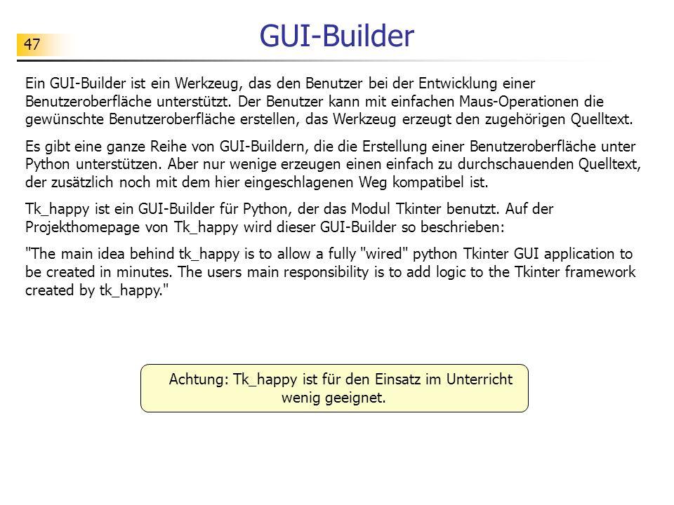 47 GUI-Builder Ein GUI-Builder ist ein Werkzeug, das den Benutzer bei der Entwicklung einer Benutzeroberfläche unterstützt. Der Benutzer kann mit einf