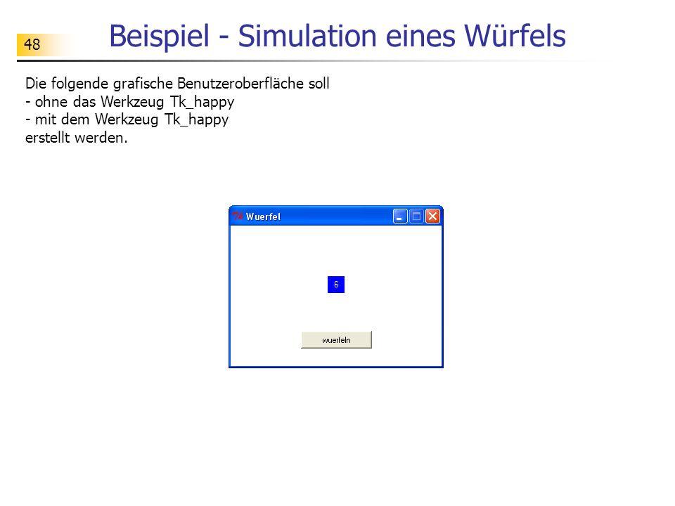 48 Beispiel - Simulation eines Würfels Die folgende grafische Benutzeroberfläche soll - ohne das Werkzeug Tk_happy - mit dem Werkzeug Tk_happy erstell