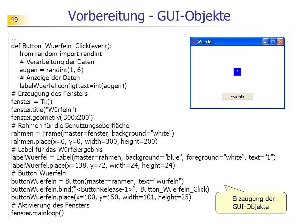 49... def Button_Wuerfeln_Click(event): from random import randint # Verarbeitung der Daten augen = randint(1, 6) # Anzeige der Daten labelWuerfel.con