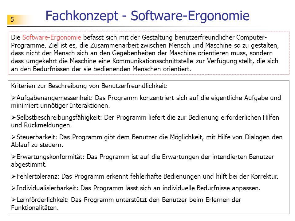 5 Fachkonzept - Software-Ergonomie Die Software-Ergonomie befasst sich mit der Gestaltung benutzerfreundlicher Computer- Programme. Ziel ist es, die Z