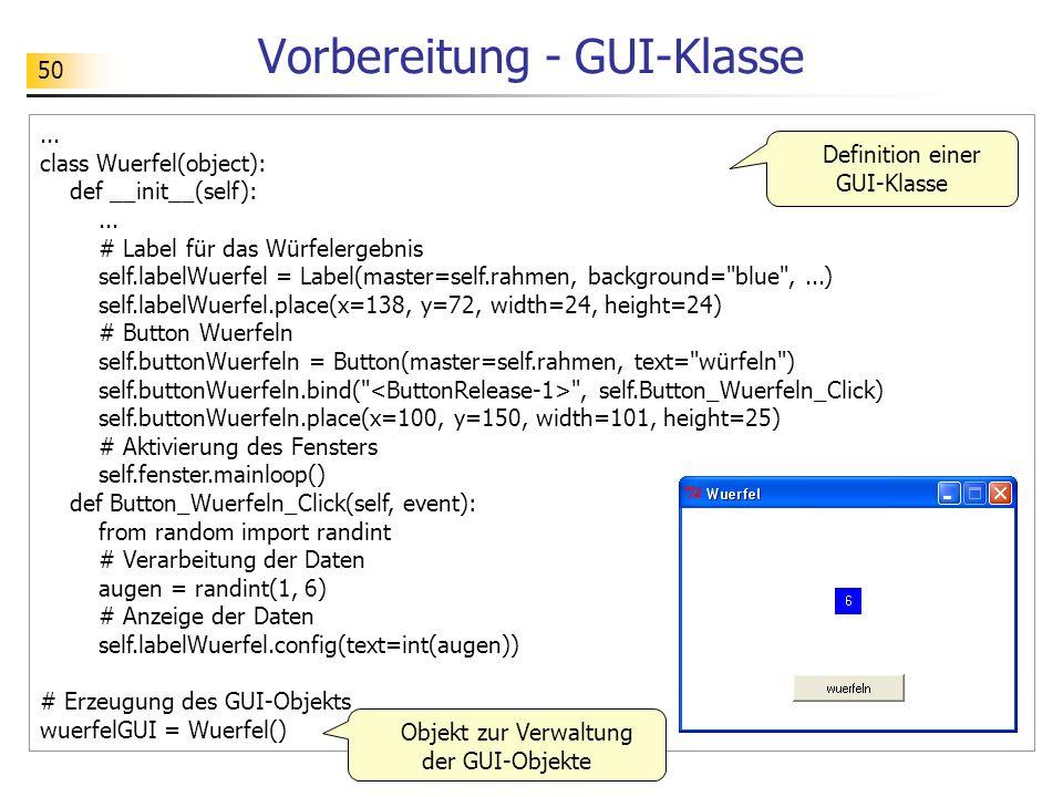 50... class Wuerfel(object): def __init__(self):... # Label für das Würfelergebnis self.labelWuerfel = Label(master=self.rahmen, background=