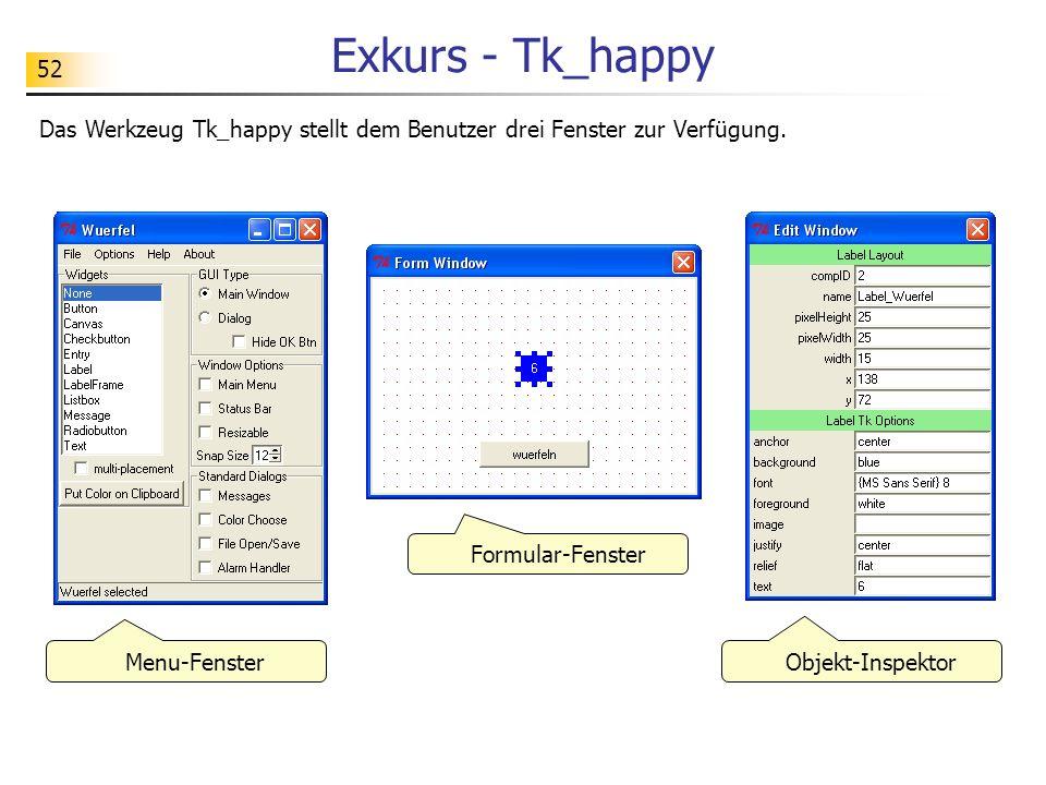 52 Exkurs - Tk_happy Das Werkzeug Tk_happy stellt dem Benutzer drei Fenster zur Verfügung. Menu-Fenster Formular-Fenster Objekt-Inspektor