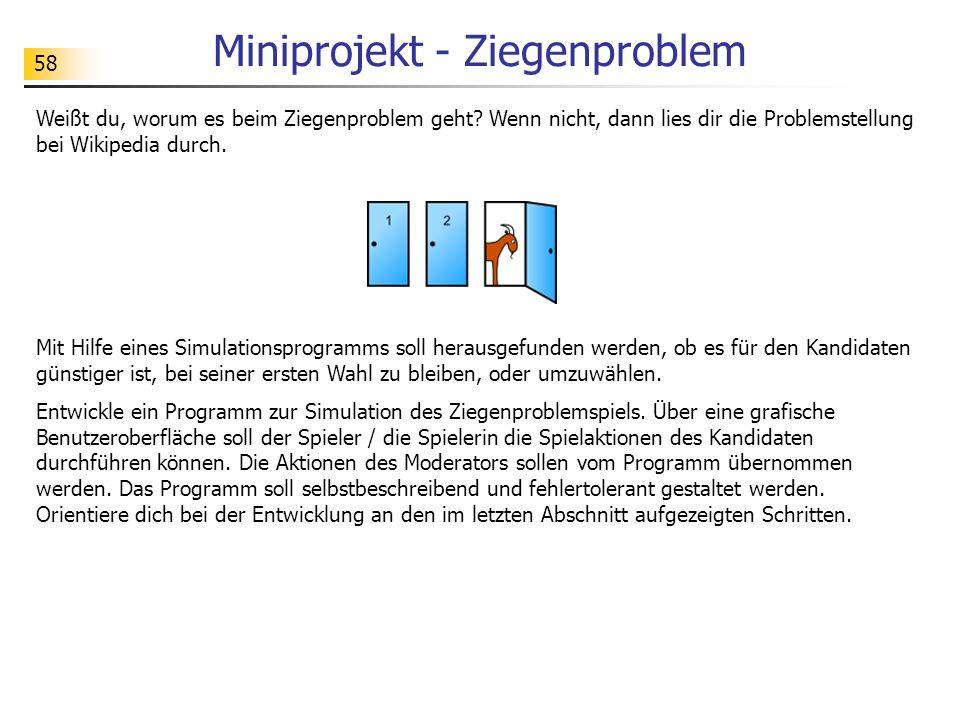 58 Miniprojekt - Ziegenproblem Weißt du, worum es beim Ziegenproblem geht? Wenn nicht, dann lies dir die Problemstellung bei Wikipedia durch. Mit Hilf