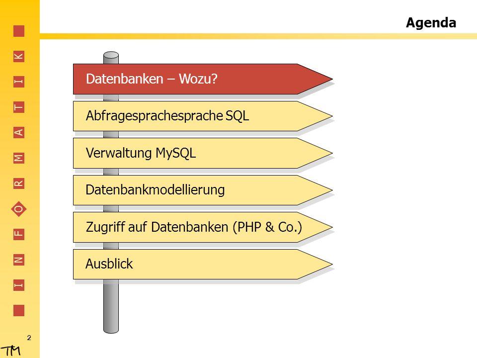 I N F O R M A T I K 2 Agenda Abfragesprachesprache SQLVerwaltung MySQLDatenbankmodellierungZugriff auf Datenbanken (PHP & Co.)AusblickDatenbanken – Wo