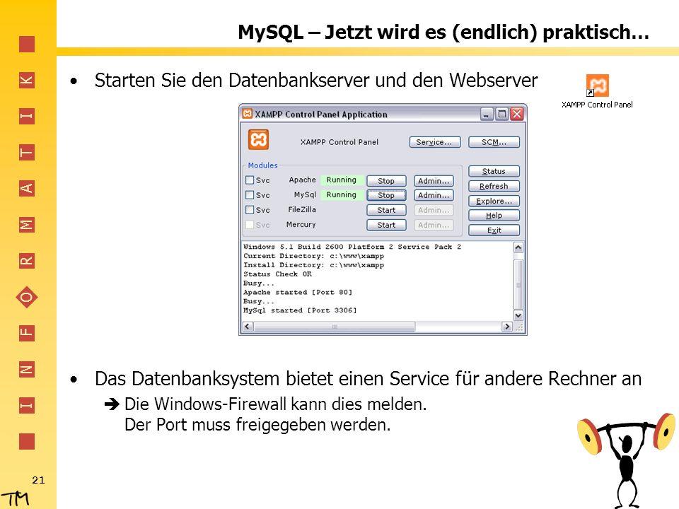 I N F O R M A T I K 21 MySQL – Jetzt wird es (endlich) praktisch… Starten Sie den Datenbankserver und den Webserver Das Datenbanksystem bietet einen S