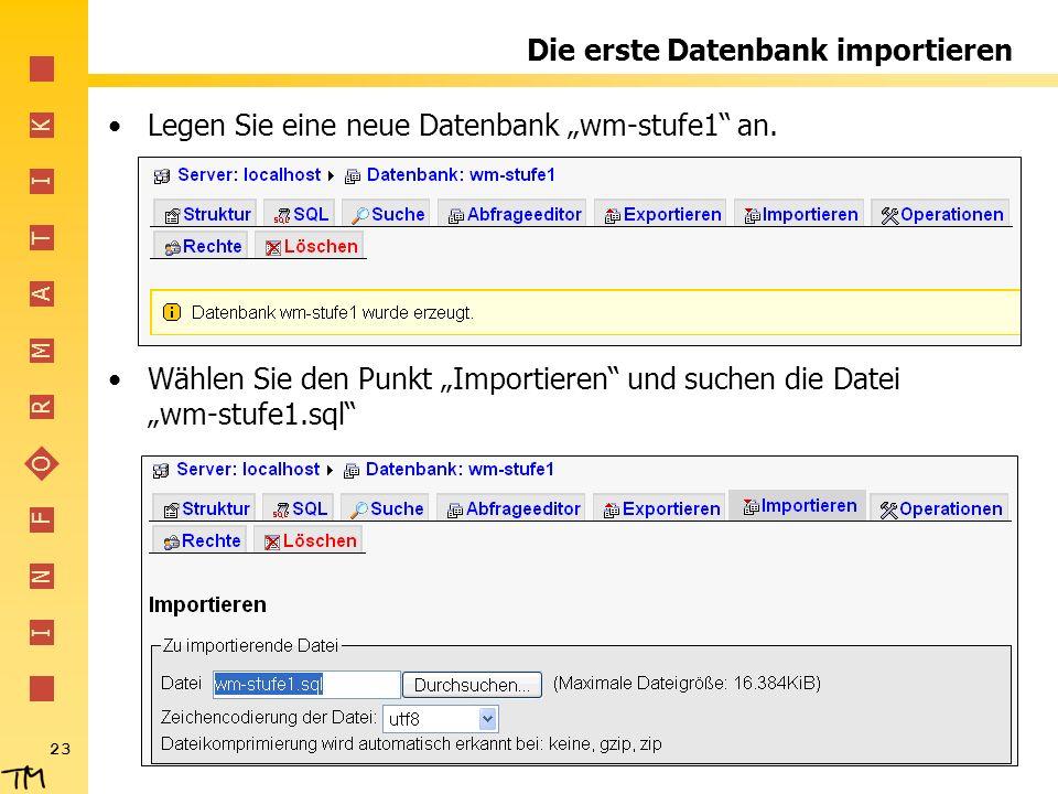 I N F O R M A T I K 23 Die erste Datenbank importieren Legen Sie eine neue Datenbank wm-stufe1 an. Wählen Sie den Punkt Importieren und suchen die Dat
