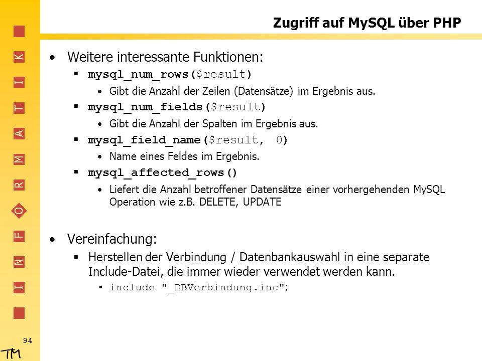 I N F O R M A T I K 94 Zugriff auf MySQL über PHP Weitere interessante Funktionen: mysql_num_rows($result) Gibt die Anzahl der Zeilen (Datensätze) im