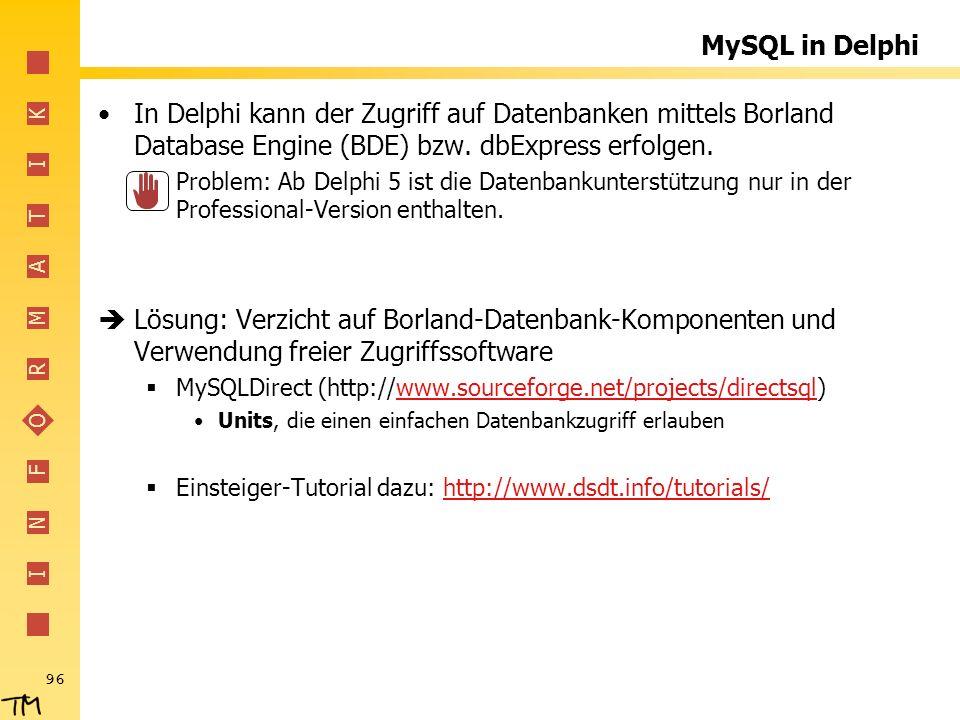 I N F O R M A T I K 96 MySQL in Delphi In Delphi kann der Zugriff auf Datenbanken mittels Borland Database Engine (BDE) bzw. dbExpress erfolgen. Probl