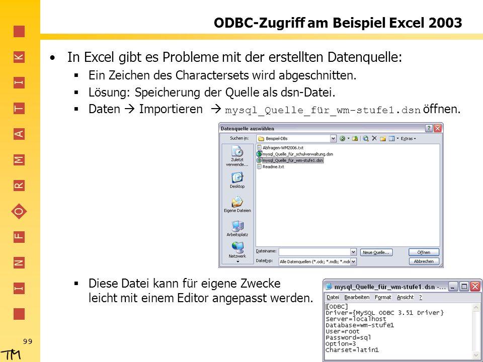 I N F O R M A T I K 99 ODBC-Zugriff am Beispiel Excel 2003 In Excel gibt es Probleme mit der erstellten Datenquelle: Ein Zeichen des Charactersets wir