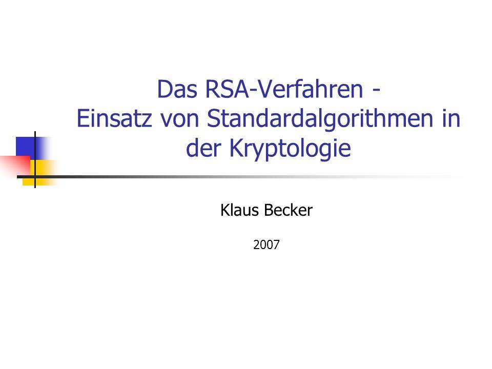 Das RSA-Verfahren - Einsatz von Standardalgorithmen in der Kryptologie Klaus Becker 2007