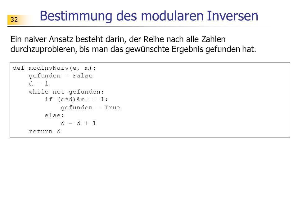 32 Bestimmung des modularen Inversen Ein naiver Ansatz besteht darin, der Reihe nach alle Zahlen durchzuprobieren, bis man das gewünschte Ergebnis gef
