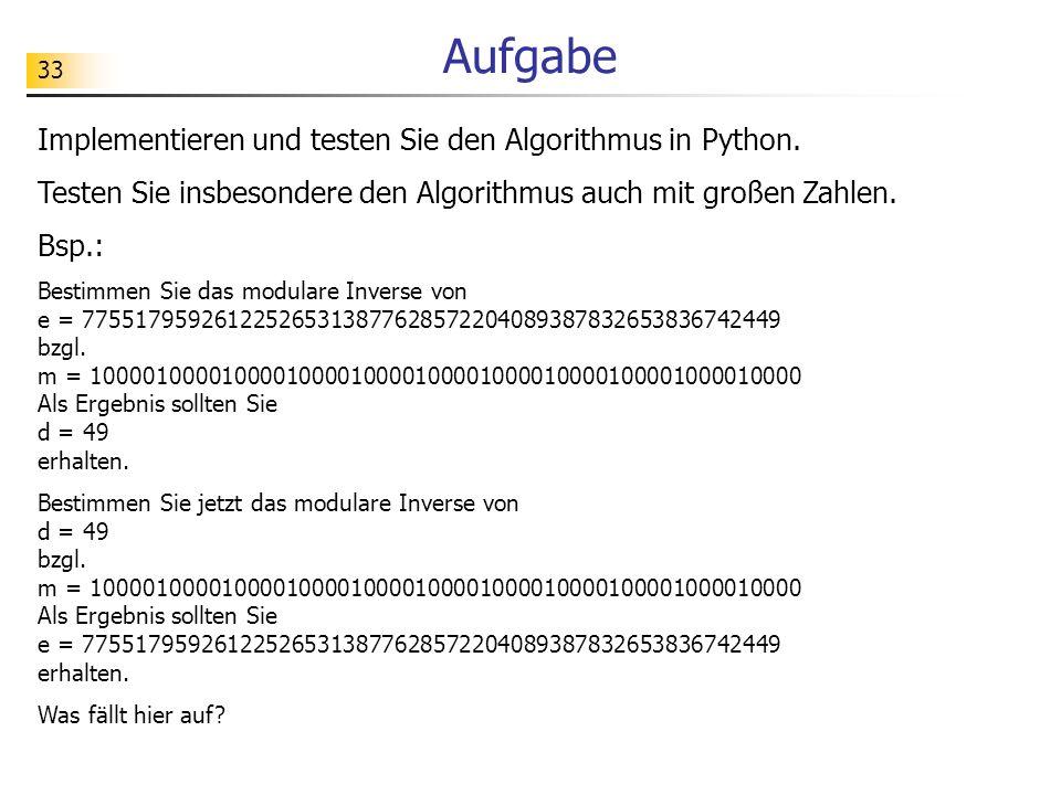 33 Aufgabe Implementieren und testen Sie den Algorithmus in Python. Testen Sie insbesondere den Algorithmus auch mit großen Zahlen. Bsp.: Bestimmen Si