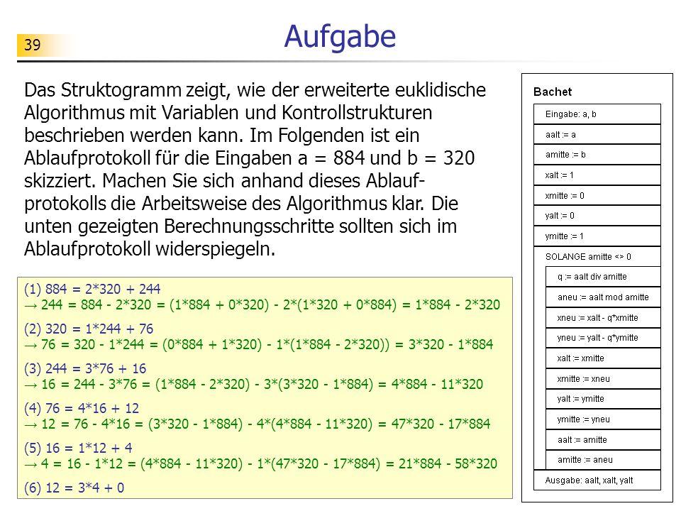 39 Aufgabe Das Struktogramm zeigt, wie der erweiterte euklidische Algorithmus mit Variablen und Kontrollstrukturen beschrieben werden kann. Im Folgend