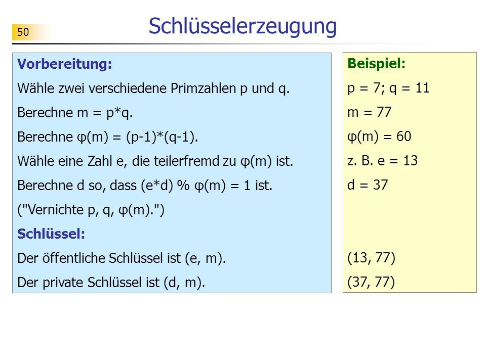 50 Schlüsselerzeugung Vorbereitung: Wähle zwei verschiedene Primzahlen p und q. Berechne m = p*q. Berechne φ(m) = (p-1)*(q-1). Wähle eine Zahl e, die