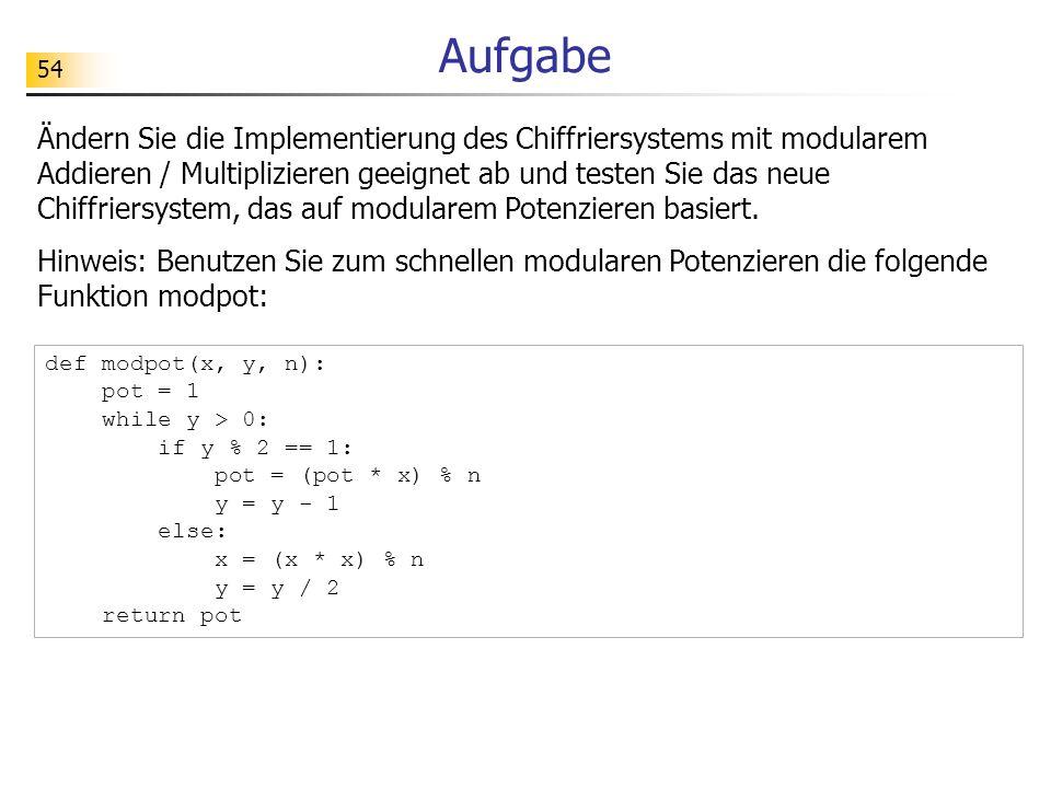 54 Aufgabe Ändern Sie die Implementierung des Chiffriersystems mit modularem Addieren / Multiplizieren geeignet ab und testen Sie das neue Chiffriersy