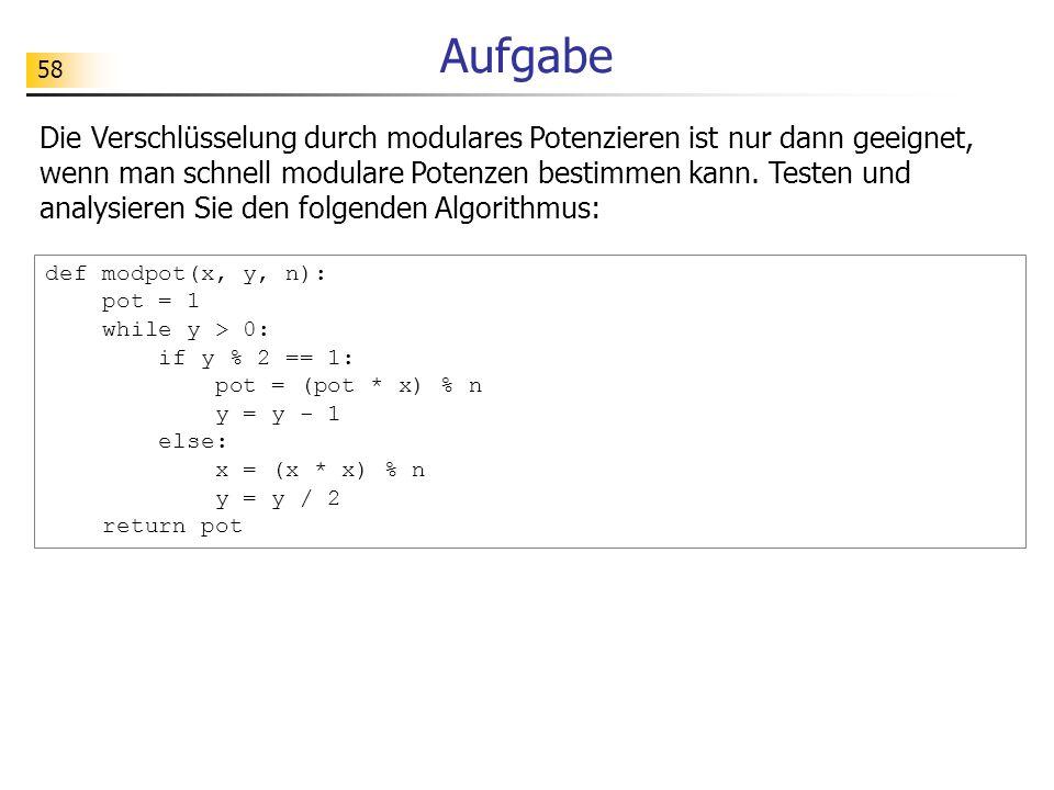 58 Aufgabe Die Verschlüsselung durch modulares Potenzieren ist nur dann geeignet, wenn man schnell modulare Potenzen bestimmen kann. Testen und analys