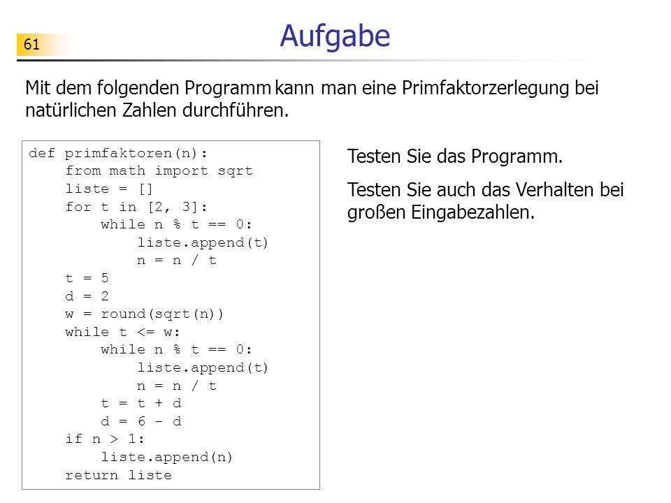 61 Aufgabe Mit dem folgenden Programm kann man eine Primfaktorzerlegung bei natürlichen Zahlen durchführen. def primfaktoren(n): from math import sqrt
