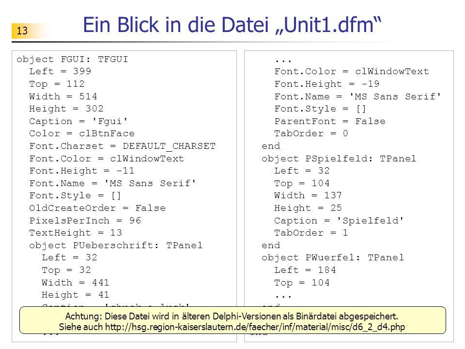 13 Ein Blick in die Datei Unit1.dfm object FGUI: TFGUI Left = 399 Top = 112 Width = 514 Height = 302 Caption = 'Fgui' Color = clBtnFace Font.Charset =