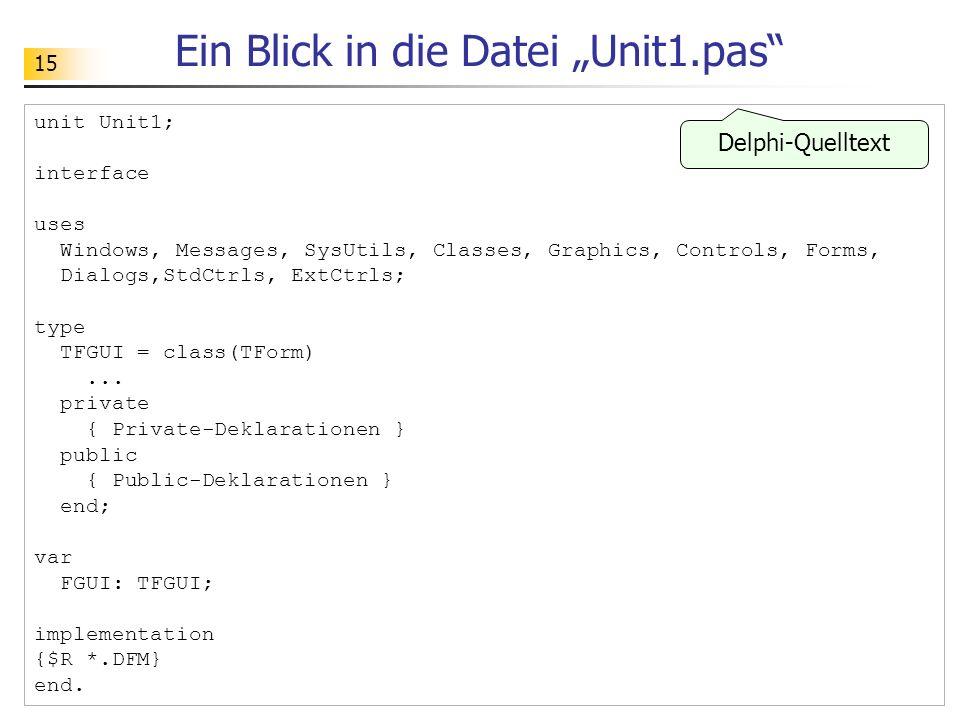 15 Ein Blick in die Datei Unit1.pas unit Unit1; interface uses Windows, Messages, SysUtils, Classes, Graphics, Controls, Forms, Dialogs,StdCtrls, ExtC