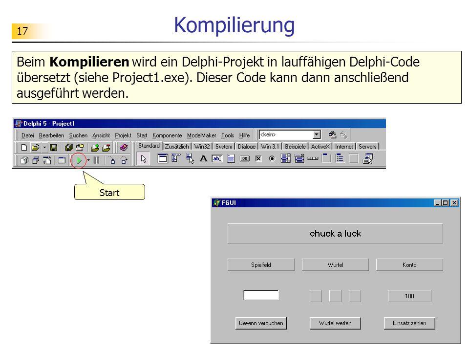 17 Kompilierung Start Beim Kompilieren wird ein Delphi-Projekt in lauffähigen Delphi-Code übersetzt (siehe Project1.exe). Dieser Code kann dann anschl