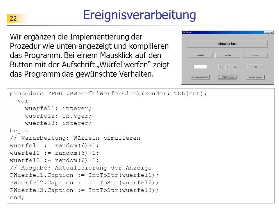 22 Ereignisverarbeitung Wir ergänzen die Implementierung der Prozedur wie unten angezeigt und kompilieren das Programm. Bei einem Mausklick auf den Bu