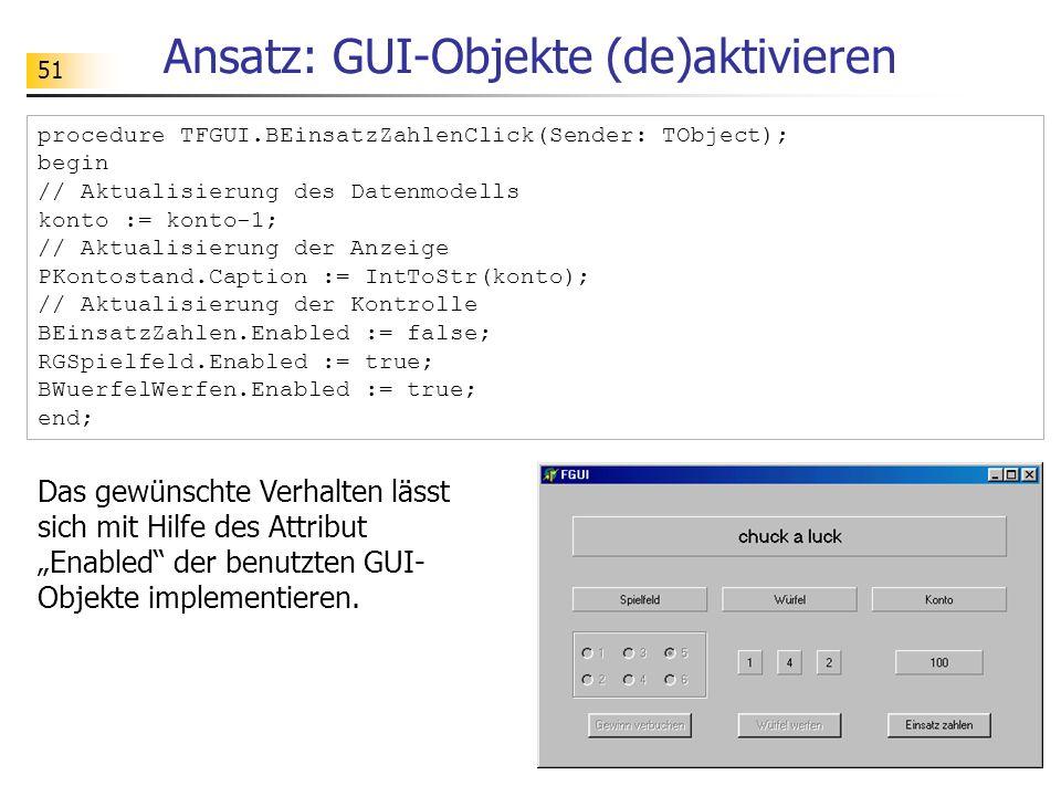 51 Ansatz: GUI-Objekte (de)aktivieren procedure TFGUI.BEinsatzZahlenClick(Sender: TObject); begin // Aktualisierung des Datenmodells konto := konto-1;