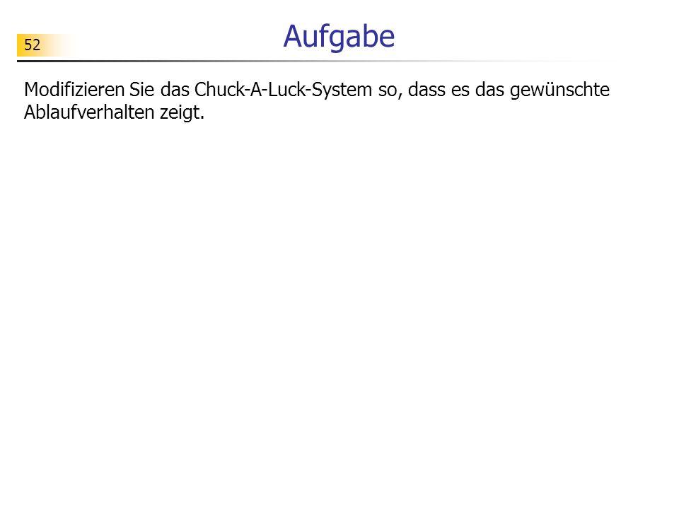 52 Aufgabe Modifizieren Sie das Chuck-A-Luck-System so, dass es das gewünschte Ablaufverhalten zeigt.
