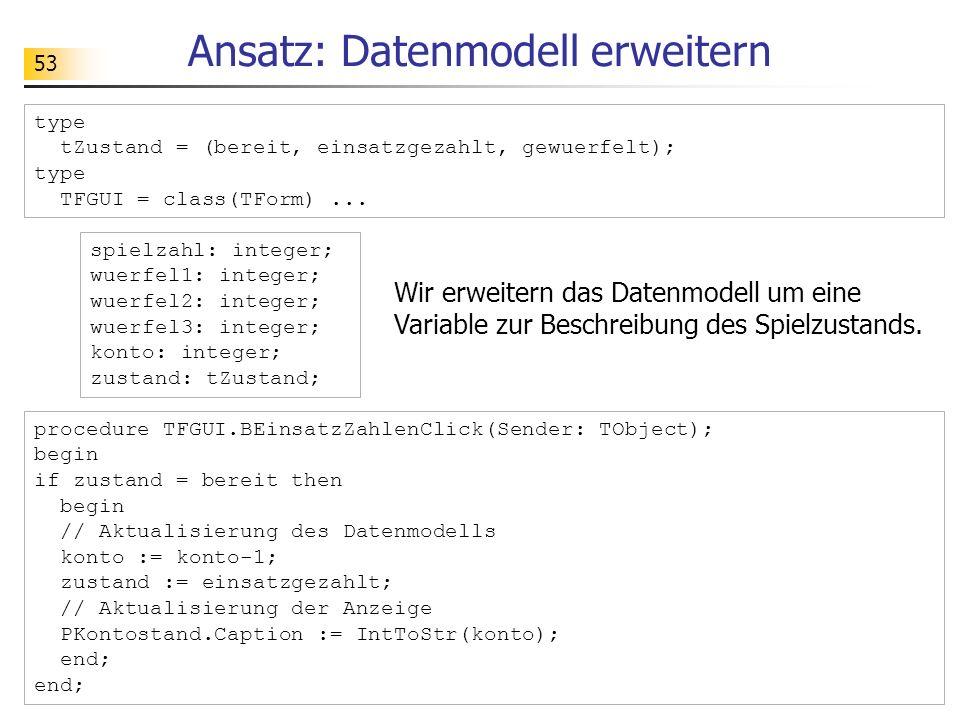 53 Ansatz: Datenmodell erweitern procedure TFGUI.BEinsatzZahlenClick(Sender: TObject); begin if zustand = bereit then begin // Aktualisierung des Date