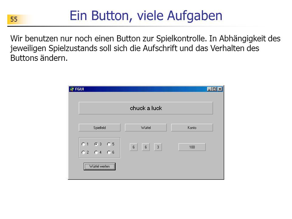 55 Ein Button, viele Aufgaben Wir benutzen nur noch einen Button zur Spielkontrolle. In Abhängigkeit des jeweiligen Spielzustands soll sich die Aufsch