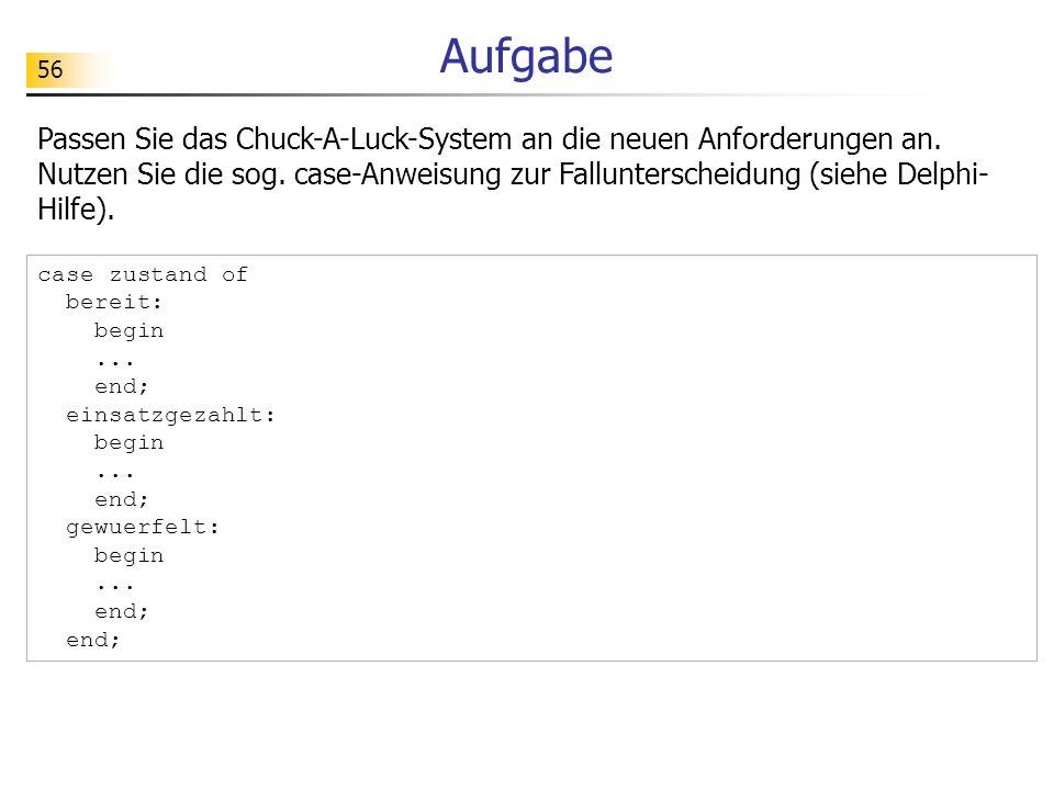 56 Aufgabe Passen Sie das Chuck-A-Luck-System an die neuen Anforderungen an. Nutzen Sie die sog. case-Anweisung zur Fallunterscheidung (siehe Delphi-
