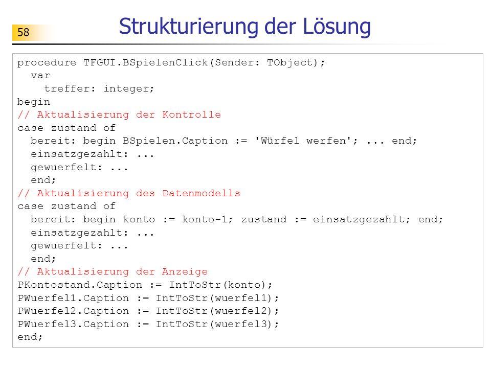 58 Strukturierung der Lösung procedure TFGUI.BSpielenClick(Sender: TObject); var treffer: integer; begin // Aktualisierung der Kontrolle case zustand