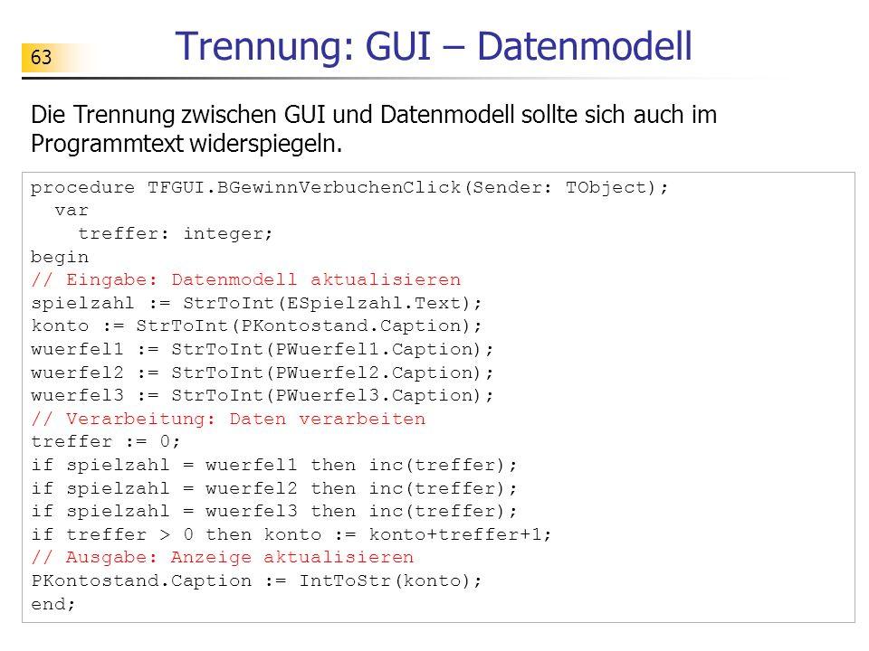 63 procedure TFGUI.BGewinnVerbuchenClick(Sender: TObject); var treffer: integer; begin // Eingabe: Datenmodell aktualisieren spielzahl := StrToInt(ESp