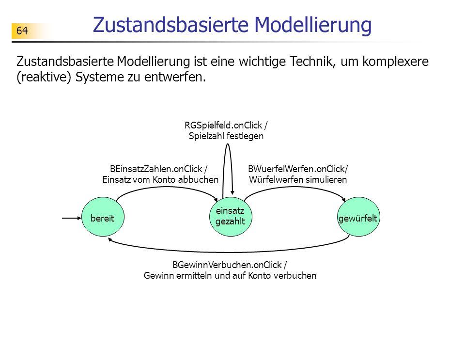 64 Zustandsbasierte Modellierung Zustandsbasierte Modellierung ist eine wichtige Technik, um komplexere (reaktive) Systeme zu entwerfen. BEinsatzZahle